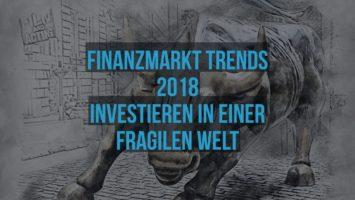Finanzmarkt Trends 2018 - Investieren in einer fragilen Welt
